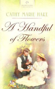 A Handful of Flowers (California Brides #01) (#688 in Heartsong Series)