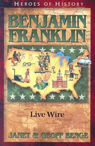 Benjamin Franklin - a Useful Life (Heroes Of History Series)