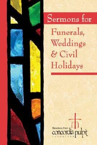 Concordia Pulpit: Sermons For Funerals, Weddings, & Civil Holidays
