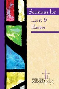Concordia Pulpit: Sermons For Lent and Easter