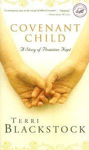 Wof Fiction: Covenant Child (Women Of Faith Fiction Series)