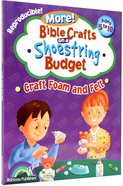 Craft Foam and Felt (Reproducible, Ages 5-10) (Bible Crafts On A Shoestring Budget Series)