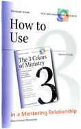 How to Use the 3 Colors of Ministry in Your Mentoring Relationship (Mentors Guide) (Ncd Discipleship Resources Series)