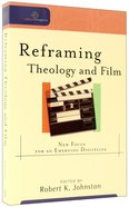 Reframing Theology Anf Film (Cultural Exegesis Series)