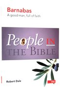 Barnabas - a Good Man, Full of Faith (People In The Bible Series)
