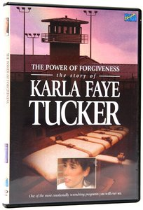 Power of Forgiveness: Story of Karla Faye Tucker