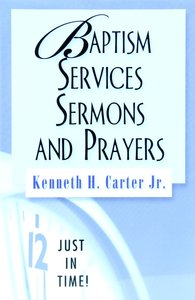 Baptism Services, Sermons and Prayers (Just In Time Series)