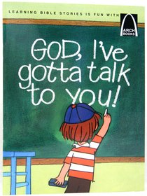God, Ive Gotta Talk to You (Arch Books Series)