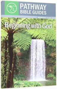 Beginning With God - Genesis 1-12 (Include Leaders Notes) (Pathway Bible Guides Series)