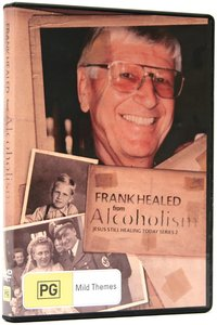 Frank Healed From Alcoholism (#02 in Jesus Still Healing Today Series)