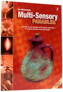 Multi-Sensory Parables:15 Ready-To-Use Sessions on the Stories Jesus Told For Creative Churches and Small Groups