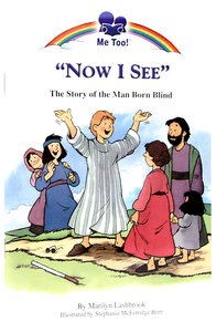Now I See - the Story of the Man Born Blind (Me Too! Series)
