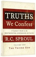 The Triune God (Truths We Confess (Laymans Guide To The Westminster Confession Of Faith) Series)