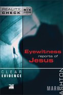 Clear Evidence: Eyewitness Reports of Jesus (Reality Check Series)