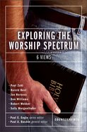 Exploring the Worship Spectrum (Counterpoints Series)