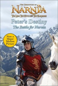 Narnia: Peters Destiny (Chronicles Of Narnia Lion Witch And Wardrobe Series)