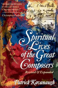 The Spiritual Lives of the Great Composers (& Expanded)
