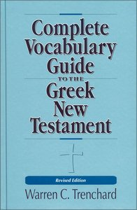 Complete Vocabulary Guide to the Greek New Testament (Revised 1998