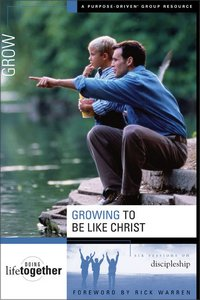 Growing to Be Like Christ (Doing Life Together Series)