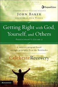 Getting Right With God, Yourself, and Others (#03 in Celebrate Recovery Participants Guide Series)