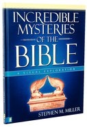 Incredible Mysteries of the Bible (A Visual Experience Series)