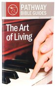 Art of Living, the - Proverbs (Include Leaders Notes) (Pathway Bible Guides Series)