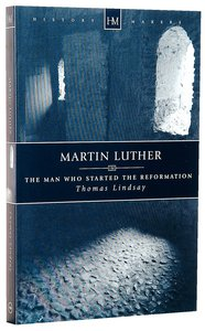 History Makers: Martin Luther - the Man Who Started the Reformation (Historymakers Series)