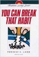You Can Break That Habit (Christian Living Series)