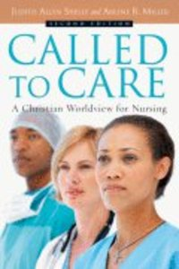 Called to Care: A Christian Worldview For Nursing (2nd Edition)