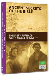 The Ancient Secrets #12: Fiery Furnace (#12 in Ancient Secrets Of The Bible Dvd Series)