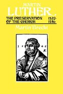 Preservation of the Church, 1532-1546 (#3 in Martin Luther Series)