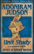 Adoniram Judson Unit Study Curriculum Guide (Christian Heroes Then & Now Series)