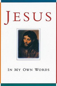 Jesus in My Own Words
