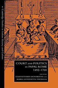 Court and Politics in Papal Rome, 1492 - 1700