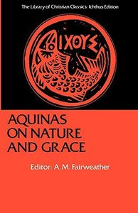Aquinas on Nature and Grace (Library Of Christian Classics Series)