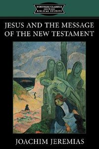 Jesus and the Message of the New Testament (Fortress Classics In Biblical Studies Series)