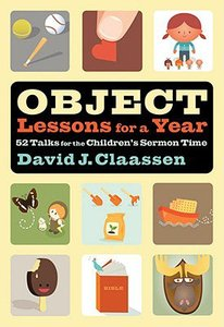 Object Lessons For a Year:52 Talks For the Childrens Sermon Time