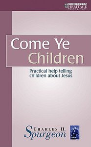 Come Ye Children (Christian Heritage Series)