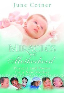 Miracles of Motherhood