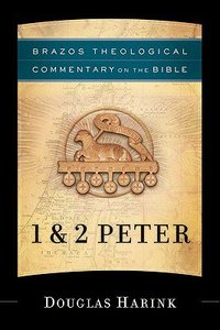 1 & 2 Peter (Brazos Theological Commentary On The Bible Series)