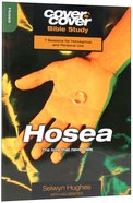 Hosea - the Love That Never Fails (Cover To Cover Bible Study Guide Series)