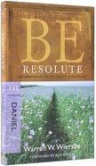 Be Resolute (Daniel) (Be Series)