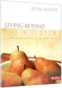 Living Beyond Yourself (Member Book) (Beth Moore Bible Study Series)
