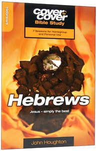 Hebrews - Jesus- Simply the Best (Cover To Cover Bible Study Guide Series)