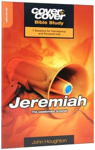 Jeremiah - the Passionate Prophet (Cover To Cover Bible Study Guide Series)