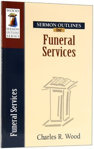 Funeral Services (Wood Sermon Outline Series)