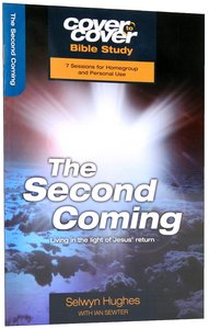 Second Coming, the - Living in the Light of Jesus Return (Cover To Cover Bible Study Guide Series)