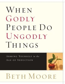 When Godly People Do Ungodly Things (Member Book) (Beth Moore Bible Study Series)