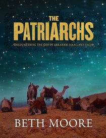 Patriarchs, the : Encountering the God of Abraham, Isaac, & Jacob (Member Book) (Beth Moore Bible Study Series)