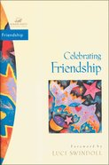 Celebrating Friendship (Women Of Faith Bible Study Series)